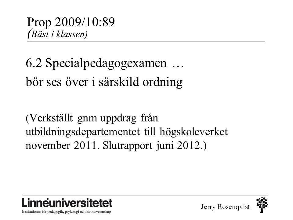 Jerry Rosenqvist Prop 2009/10:89 ( Bäst i klassen) 6.2 Specialpedagogexamen … bör ses över i särskild ordning (Verkställt gnm uppdrag från utbildnings