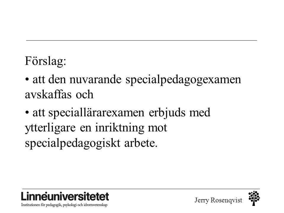 Jerry Rosenqvist Förslag: • att den nuvarande specialpedagogexamen avskaffas och • att speciallärarexamen erbjuds med ytterligare en inriktning mot sp