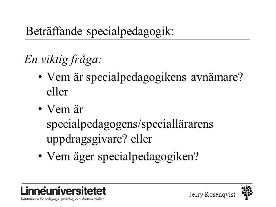 Jerry Rosenqvist Beträffande specialpedagogik: En viktig fråga: • Vem är specialpedagogikens avnämare? eller • Vem är specialpedagogens/specialläraren