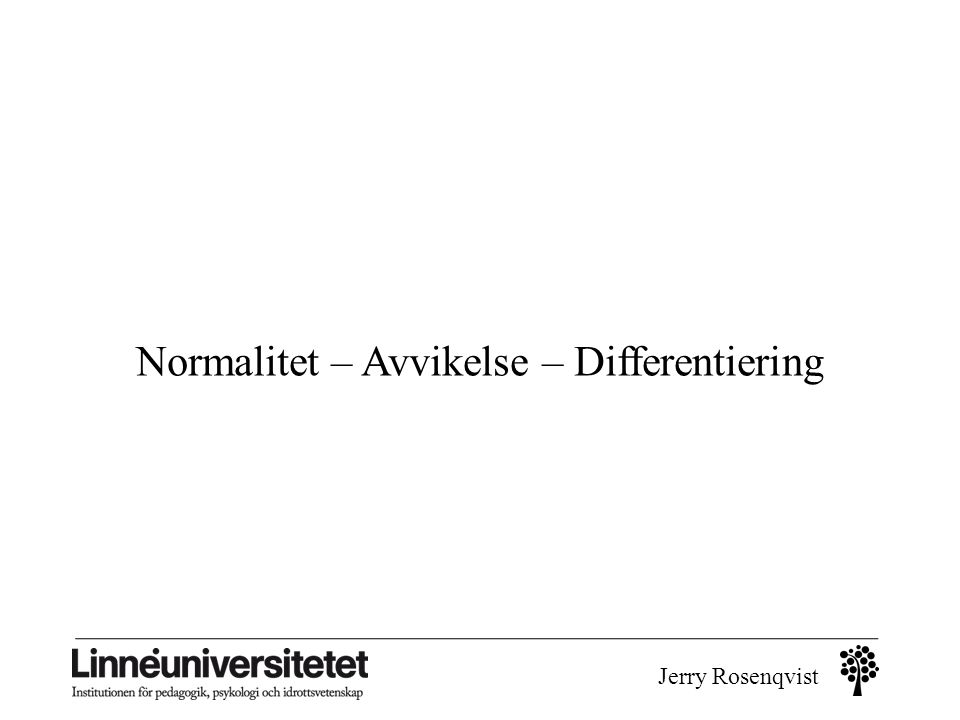 Jerry Rosenqvist Normalitet – Avvikelse – Differentiering