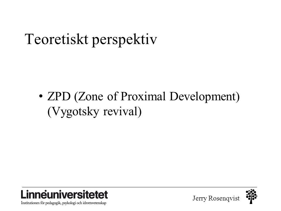 Jerry Rosenqvist Teoretiskt perspektiv • ZPD (Zone of Proximal Development) (Vygotsky revival)