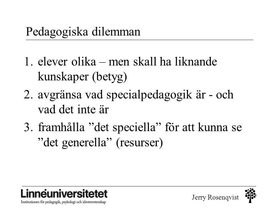 Jerry Rosenqvist Pedagogiska dilemman 1.elever olika – men skall ha liknande kunskaper (betyg) 2.avgränsa vad specialpedagogik är - och vad det inte ä
