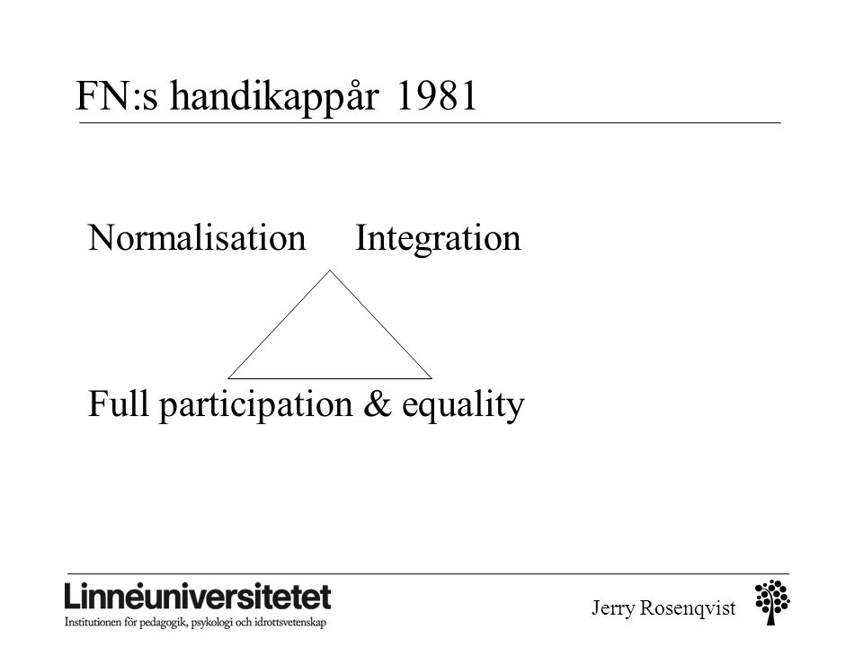 Jerry Rosenqvist Fyra decenniers läroplaner (efter Bladini, se Marklund 1989, del 6, s 53) 70-talet (Lgr 69) • specialklasser för hjälp, läs, obs, skolmognad, hörsel, syn, rörelsehinder; samordnad specialundervisning för läs, obs, tal; kliniker ;
