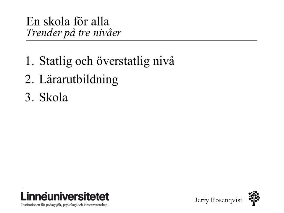 Jerry Rosenqvist En skola för alla Trender på tre nivåer 1.Statlig och överstatlig nivå 2.Lärarutbildning 3.Skola