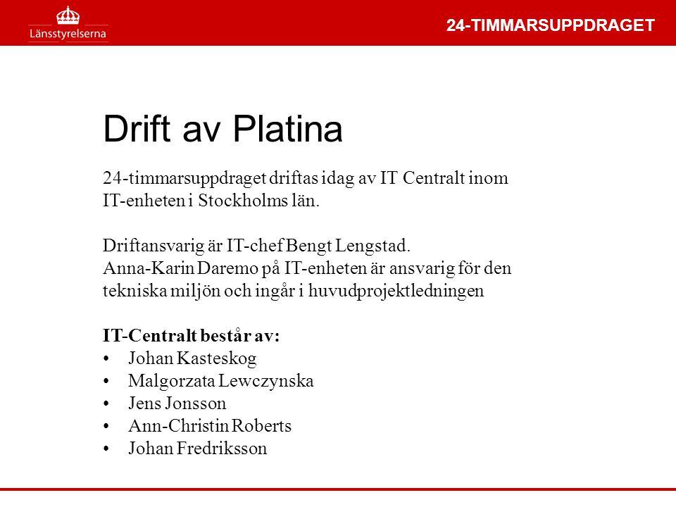 24-TIMMARSUPPDRAGET Drift av Platina 24-timmarsuppdraget driftas idag av IT Centralt inom IT-enheten i Stockholms län. Driftansvarig är IT-chef Bengt