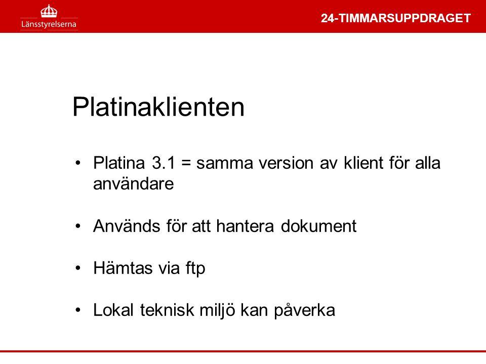 24-TIMMARSUPPDRAGET Platinaklienten •Platina 3.1 = samma version av klient för alla användare •Används för att hantera dokument •Hämtas via ftp •Lokal