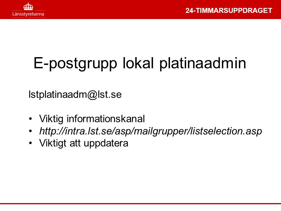 24-TIMMARSUPPDRAGET E-postgrupp lokal platinaadmin lstplatinaadm@lst.se •Viktig informationskanal •http://intra.lst.se/asp/mailgrupper/listselection.a