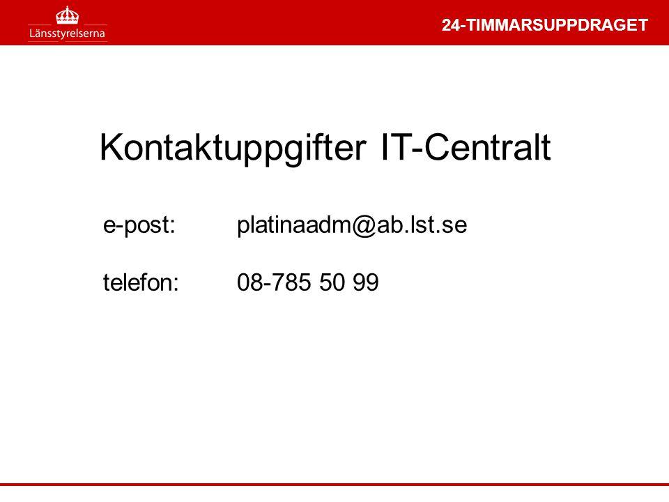 24-TIMMARSUPPDRAGET Kontaktuppgifter IT-Centralt e-post:platinaadm@ab.lst.se telefon:08-785 50 99