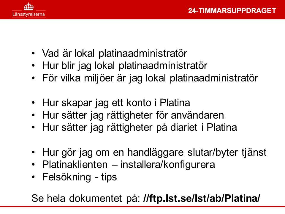 24-TIMMARSUPPDRAGET Se hela dokumentet på: //ftp.lst.se/lst/ab/Platina/ •Vad är lokal platinaadministratör •Hur blir jag lokal platinaadministratör •F