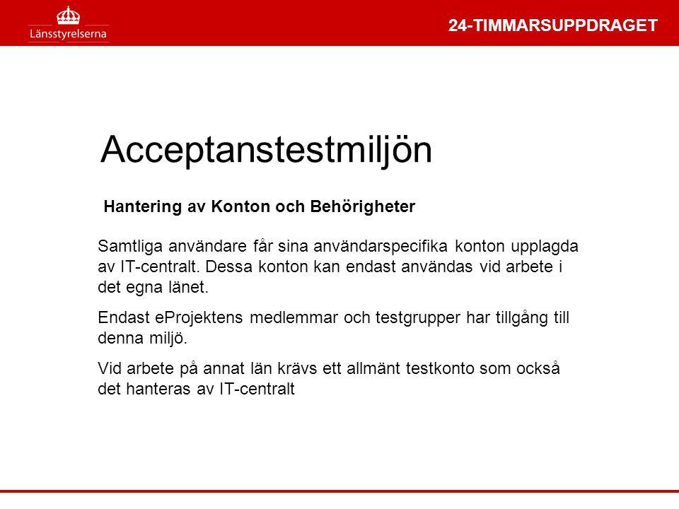 24-TIMMARSUPPDRAGET Acceptanstestmiljön Hantering av Konton och Behörigheter Samtliga användare får sina användarspecifika konton upplagda av IT-centr
