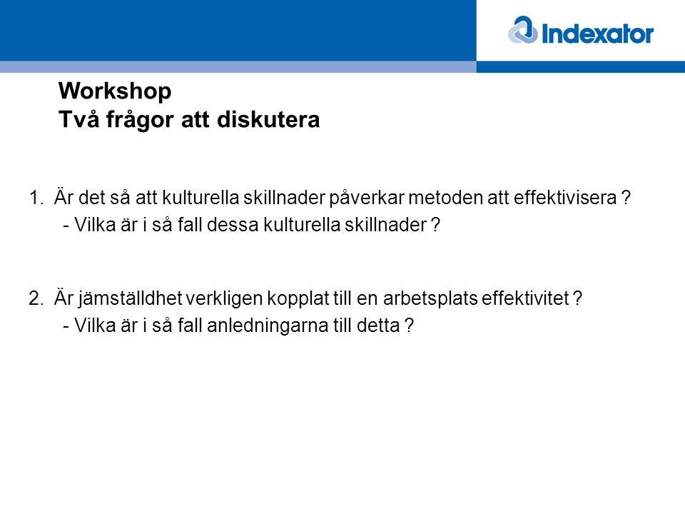 Workshop Två frågor att diskutera 1.Är det så att kulturella skillnader påverkar metoden att effektivisera ? - Vilka är i så fall dessa kulturella ski