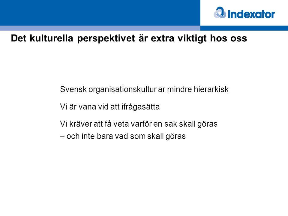 Det kulturella perspektivet är extra viktigt hos oss Svensk organisationskultur är mindre hierarkisk Vi är vana vid att ifrågasätta Vi kräver att få v