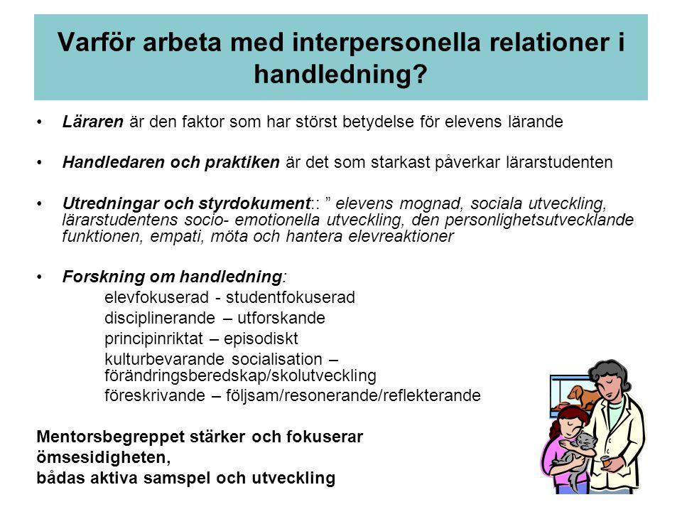 Varför arbeta med interpersonella relationer i handledning? •Läraren är den faktor som har störst betydelse för elevens lärande •Handledaren och prakt