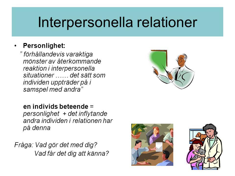 """Interpersonella relationer •Personlighet: """" förhållandevis varaktiga mönster av återkommande reaktion i interpersonella situationer …… det sätt som in"""