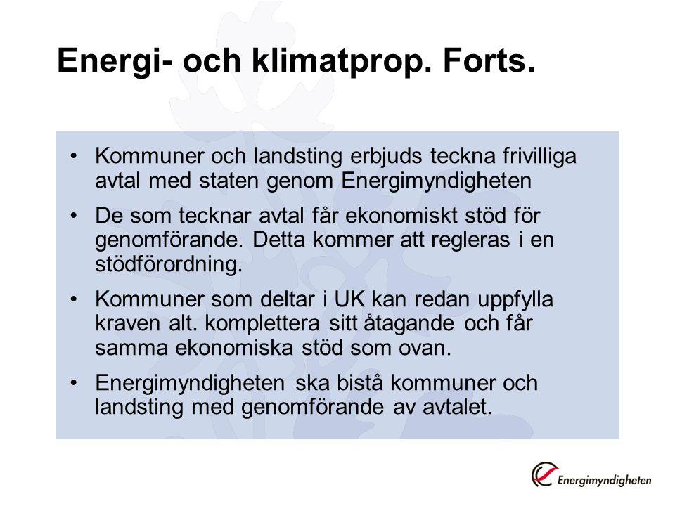 Energi- och klimatprop. Forts. •Kommuner och landsting erbjuds teckna frivilliga avtal med staten genom Energimyndigheten •De som tecknar avtal får ek