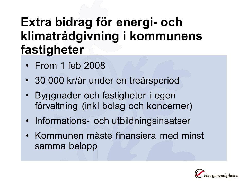 Extra bidrag för energi- och klimatrådgivning i kommunens fastigheter •From 1 feb 2008 •30 000 kr/år under en treårsperiod •Byggnader och fastigheter