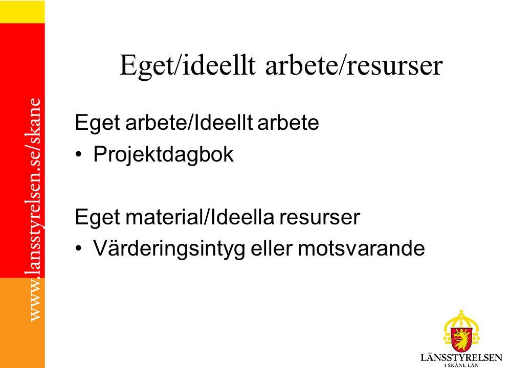 Eget/ideellt arbete/resurser Eget arbete/Ideellt arbete •Projektdagbok Eget material/Ideella resurser •Värderingsintyg eller motsvarande