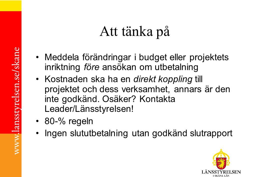 Att tänka på •Meddela förändringar i budget eller projektets inriktning före ansökan om utbetalning •Kostnaden ska ha en direkt koppling till projektet och dess verksamhet, annars är den inte godkänd.