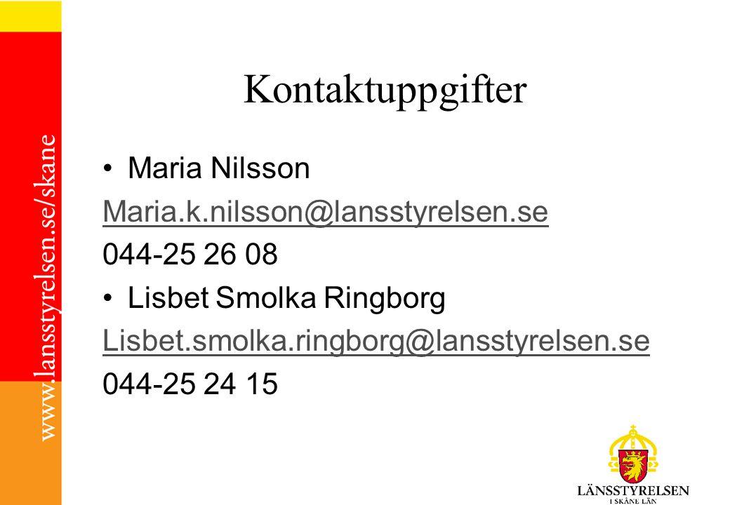 Kontaktuppgifter •Maria Nilsson Maria.k.nilsson@lansstyrelsen.se 044-25 26 08 •Lisbet Smolka Ringborg Lisbet.smolka.ringborg@lansstyrelsen.se 044-25 24 15