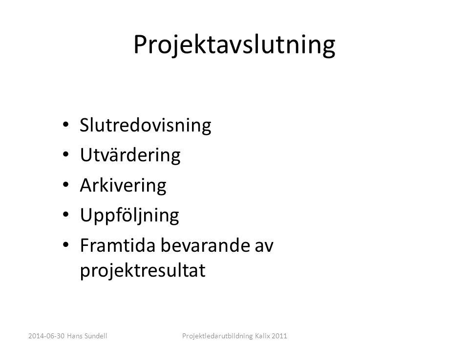 Projektavslutning • Slutredovisning • Utvärdering • Arkivering • Uppföljning • Framtida bevarande av projektresultat 2014-06-30 Hans SundellProjektledarutbildning Kalix 2011