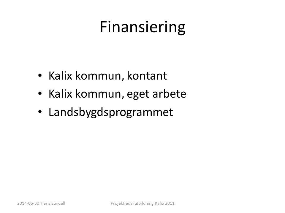 Finansiering • Kalix kommun, kontant • Kalix kommun, eget arbete • Landsbygdsprogrammet 2014-06-30 Hans SundellProjektledarutbildning Kalix 2011