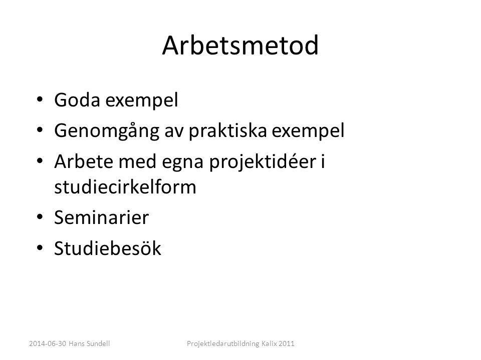 Arbetsmetod • Goda exempel • Genomgång av praktiska exempel • Arbete med egna projektidéer i studiecirkelform • Seminarier • Studiebesök 2014-06-30 Ha