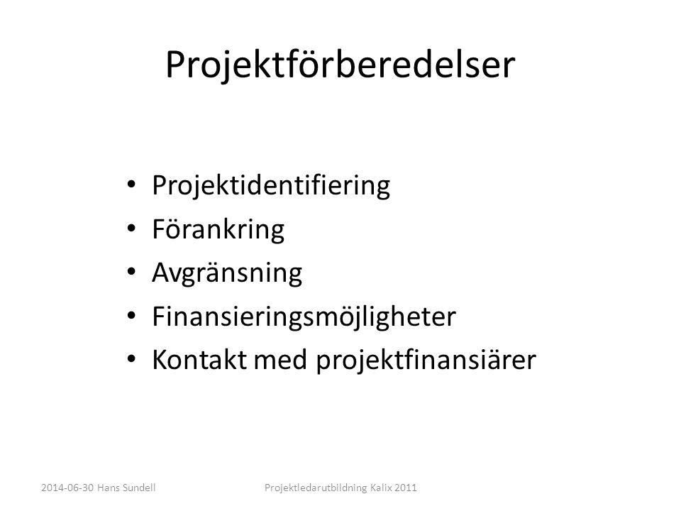 Projektförberedelser • Projektidentifiering • Förankring • Avgränsning • Finansieringsmöjligheter • Kontakt med projektfinansiärer 2014-06-30 Hans SundellProjektledarutbildning Kalix 2011