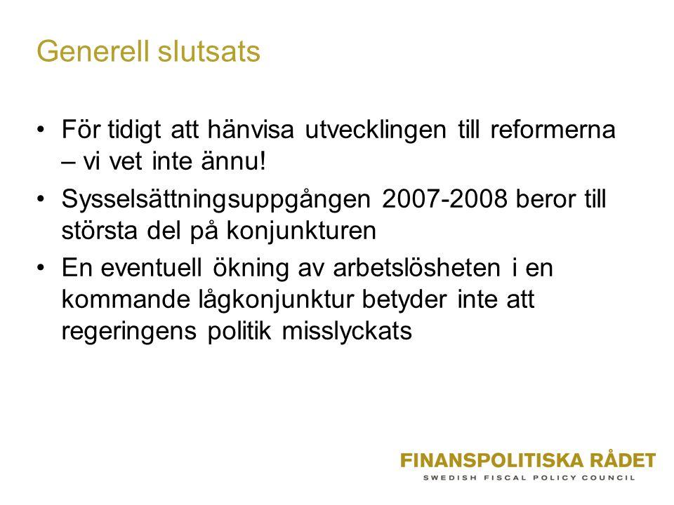 Generell slutsats •För tidigt att hänvisa utvecklingen till reformerna – vi vet inte ännu.