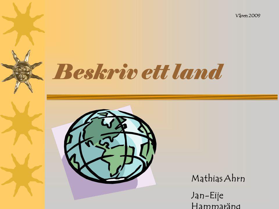 Beskriv ett land Våren 2009 Mathias Ahrn Jan-Eije Hammaräng