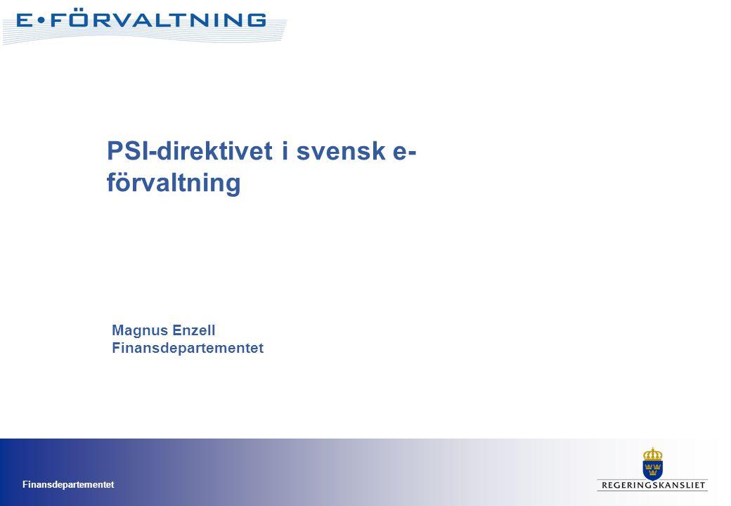 Finansdepartementet PSI-direktivet i svensk e- förvaltning Magnus Enzell Finansdepartementet