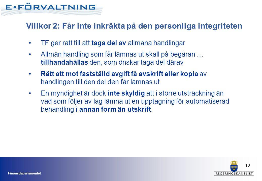 Finansdepartementet 10 Villkor 2: Får inte inkräkta på den personliga integriteten •TF ger rätt till att taga del av allmäna handlingar •Allmän handli