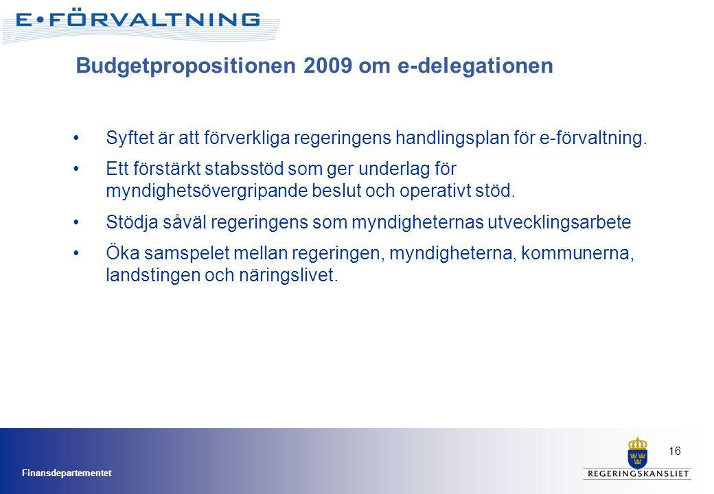 Finansdepartementet 16 Budgetpropositionen 2009 om e-delegationen •Syftet är att förverkliga regeringens handlingsplan för e-förvaltning. •Ett förstär