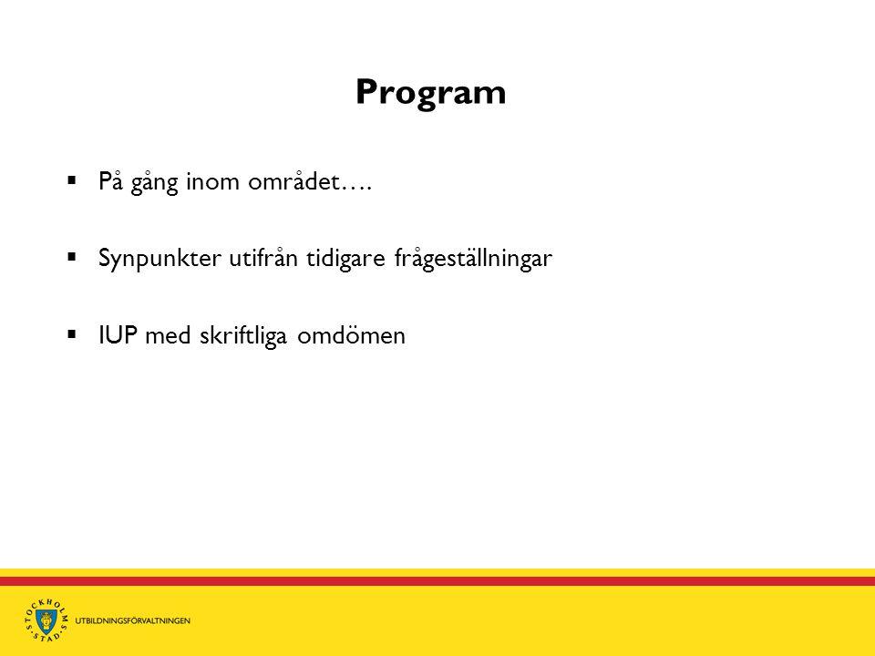 Program  På gång inom området….  Synpunkter utifrån tidigare frågeställningar  IUP med skriftliga omdömen