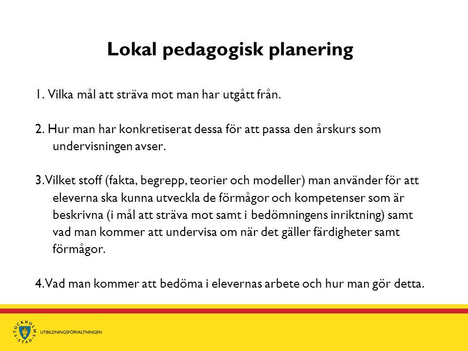 Lokal pedagogisk planering 1. Vilka mål att sträva mot man har utgått från. 2. Hur man har konkretiserat dessa för att passa den årskurs som undervisn