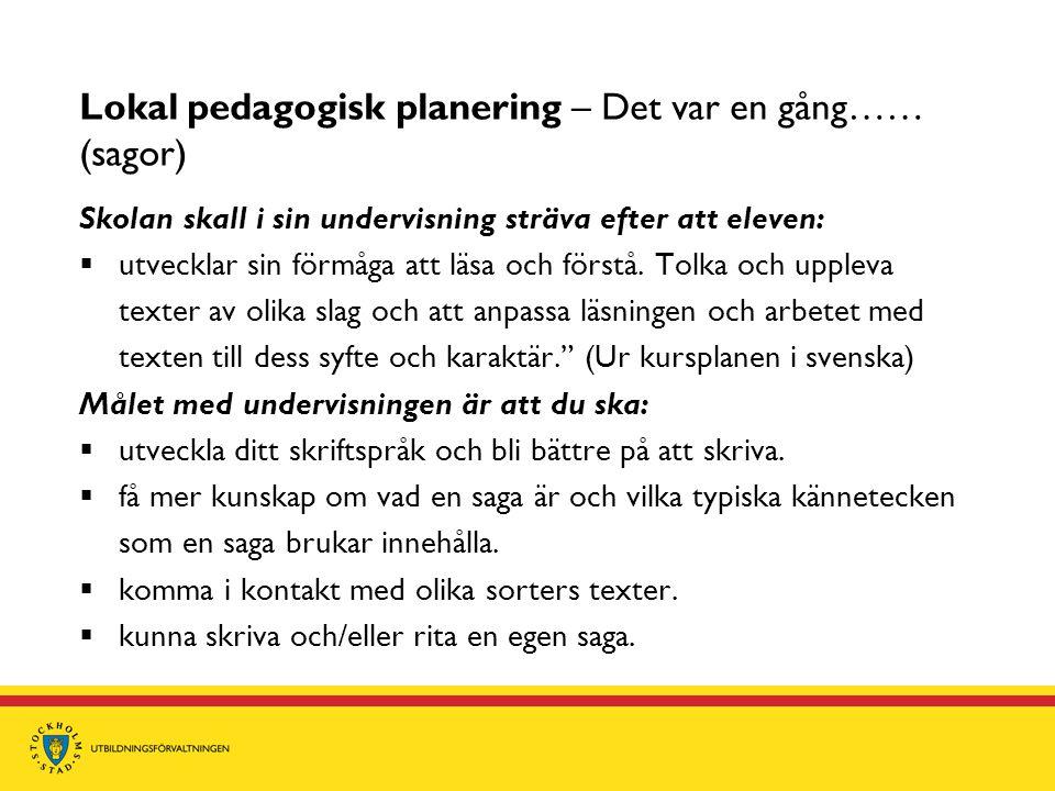 Lokal pedagogisk planering – Det var en gång…… (sagor) Skolan skall i sin undervisning sträva efter att eleven:  utvecklar sin förmåga att läsa och f