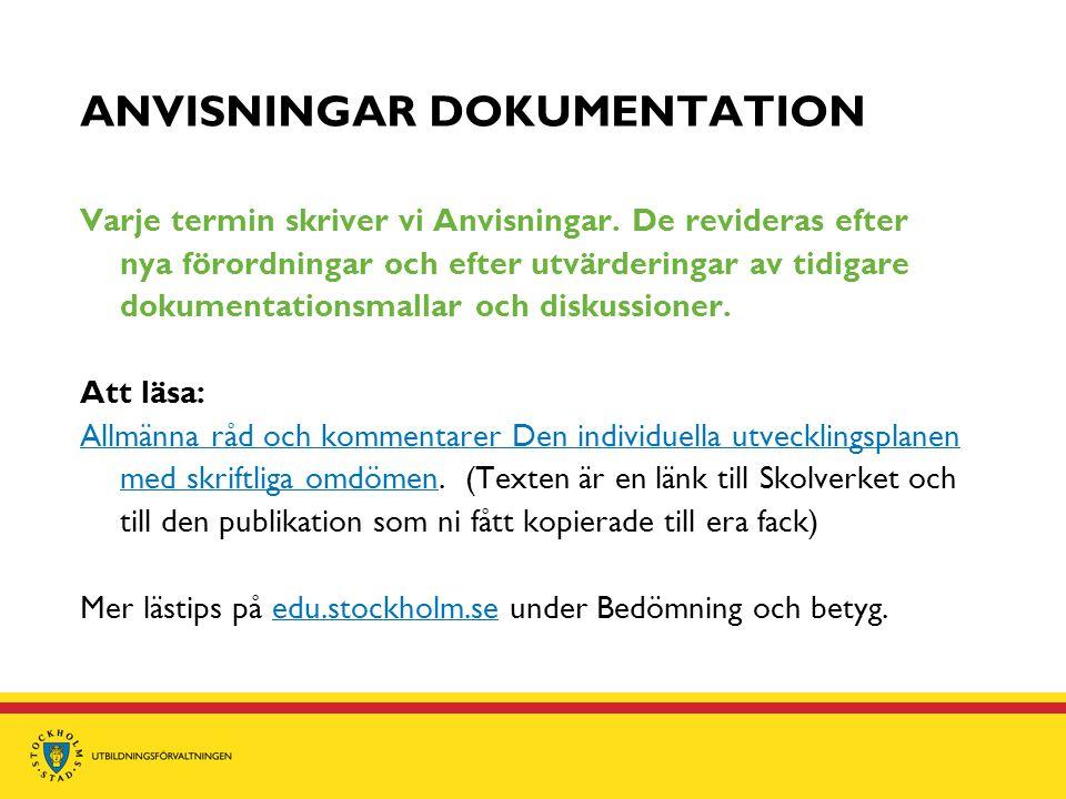 ANVISNINGAR DOKUMENTATION Varje termin skriver vi Anvisningar. De revideras efter nya förordningar och efter utvärderingar av tidigare dokumentationsm