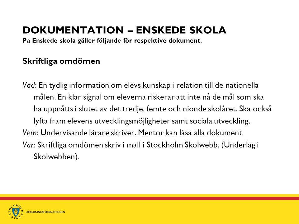 DOKUMENTATION – ENSKEDE SKOLA På Enskede skola gäller följande för respektive dokument. Skriftliga omdömen Vad: En tydlig information om elevs kunskap