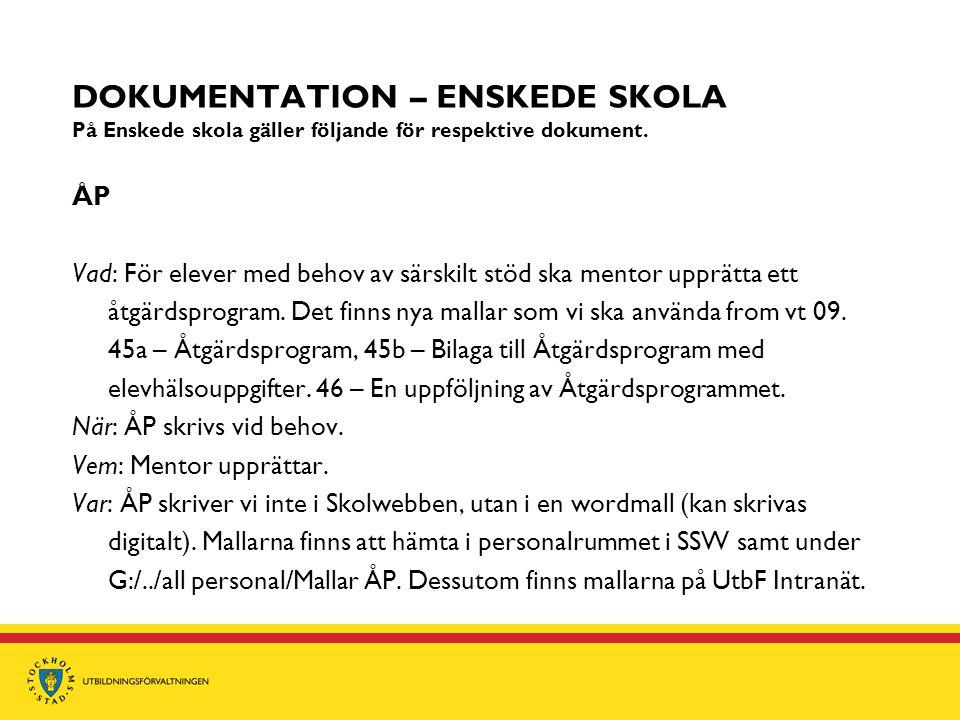 DOKUMENTATION – ENSKEDE SKOLA På Enskede skola gäller följande för respektive dokument. ÅP Vad: För elever med behov av särskilt stöd ska mentor upprä
