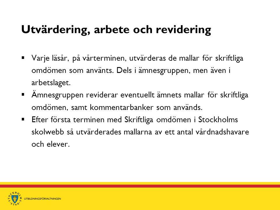 Utvärdering, arbete och revidering  Varje läsår, på vårterminen, utvärderas de mallar för skriftliga omdömen som använts. Dels i ämnesgruppen, men äv