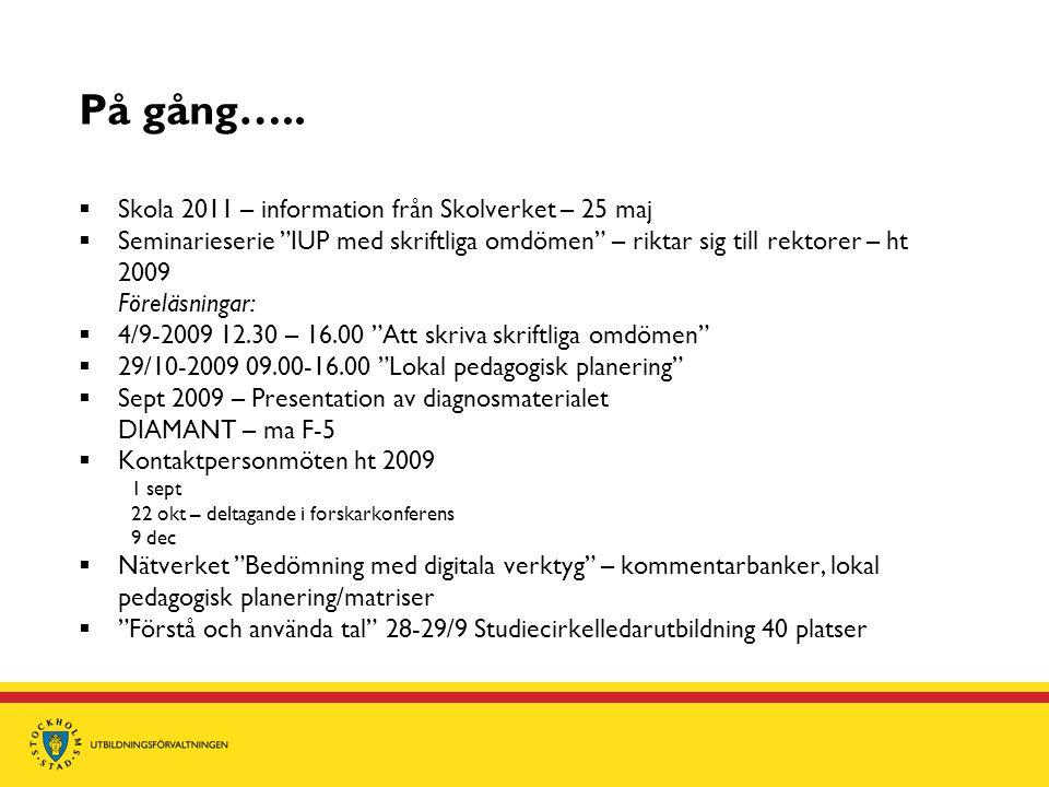 """På gång…..  Skola 2011 – information från Skolverket – 25 maj  Seminarieserie """"IUP med skriftliga omdömen"""" – riktar sig till rektorer – ht 2009 Före"""