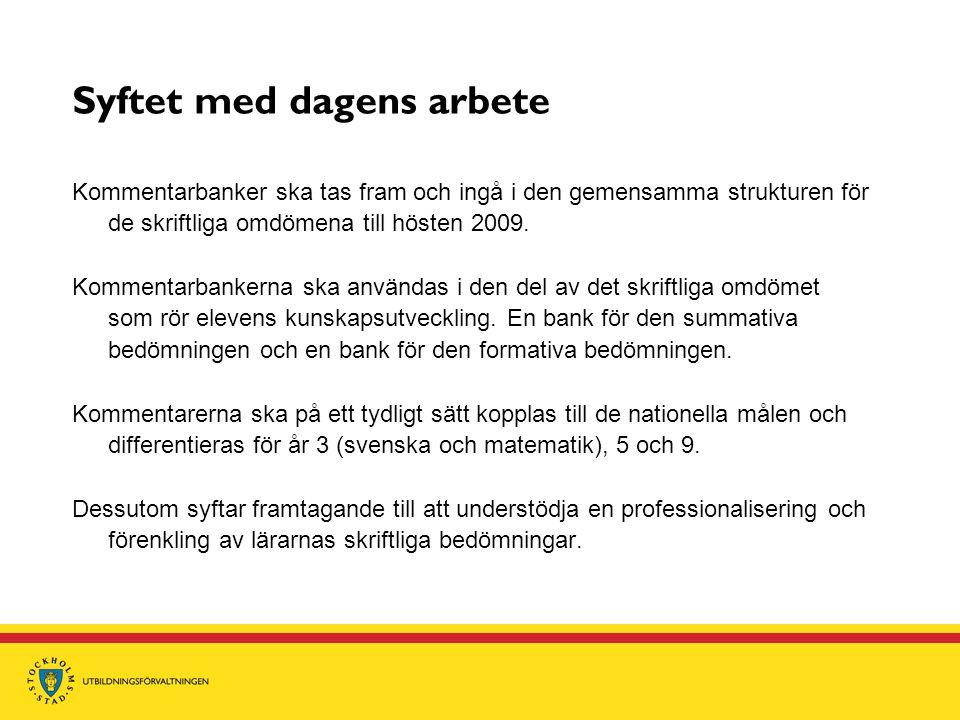 Syftet med dagens arbete Kommentarbanker ska tas fram och ingå i den gemensamma strukturen för de skriftliga omdömena till hösten 2009. Kommentarbanke