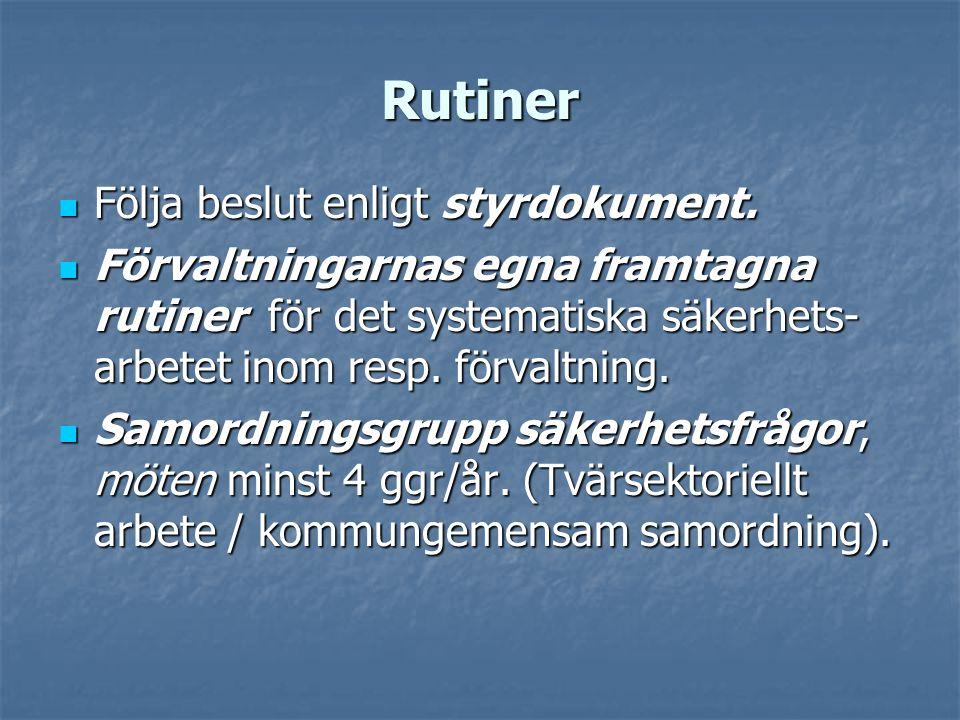 Rutiner  Följa beslut enligt styrdokument.  Förvaltningarnas egna framtagna rutiner för det systematiska säkerhets- arbetet inom resp. förvaltning.