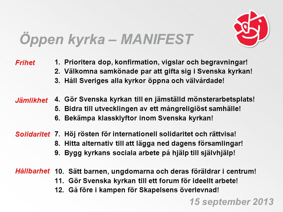 Öppen kyrka – MANIFEST 1. Prioritera dop, konfirmation, vigslar och begravningar! 2. Välkomna samkönade par att gifta sig i Svenska kyrkan! 3. Håll Sv