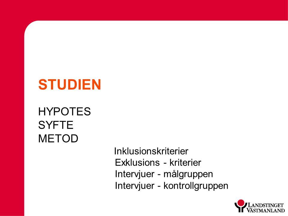 STUDIEN HYPOTES SYFTE METOD Inklusionskriterier Exklusions - kriterier Intervjuer - målgruppen Intervjuer - kontrollgruppen