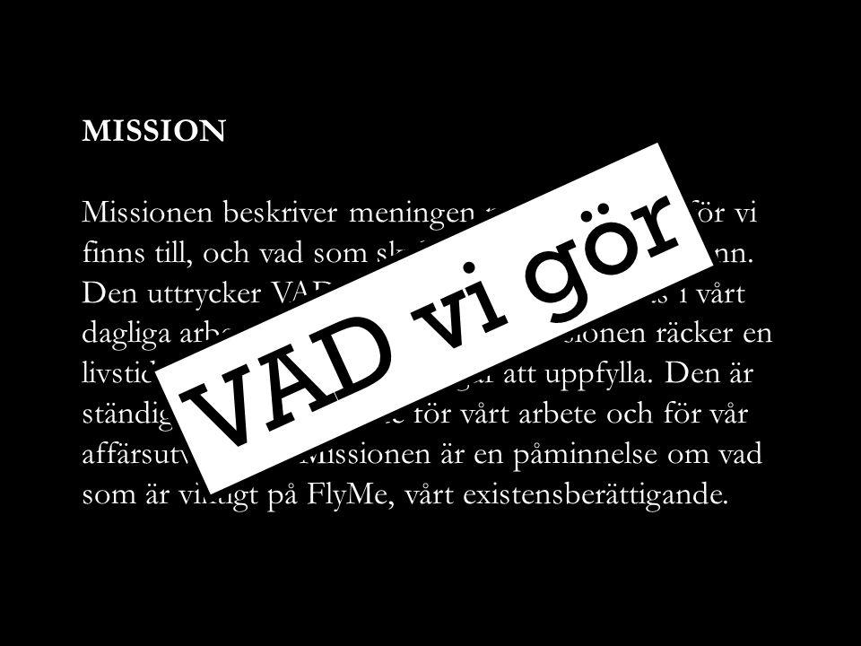 We challenge ourselves to upgrade people s lives. Utmanare FlyMe-andan Lågpris MISSION/CORE PURPOSE – VÅR ROLL