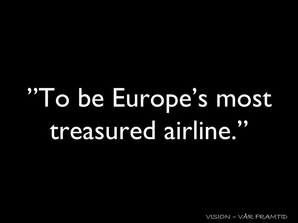 """To be Europe's most treasured airline."" VISION – VÅR FRAMTID"