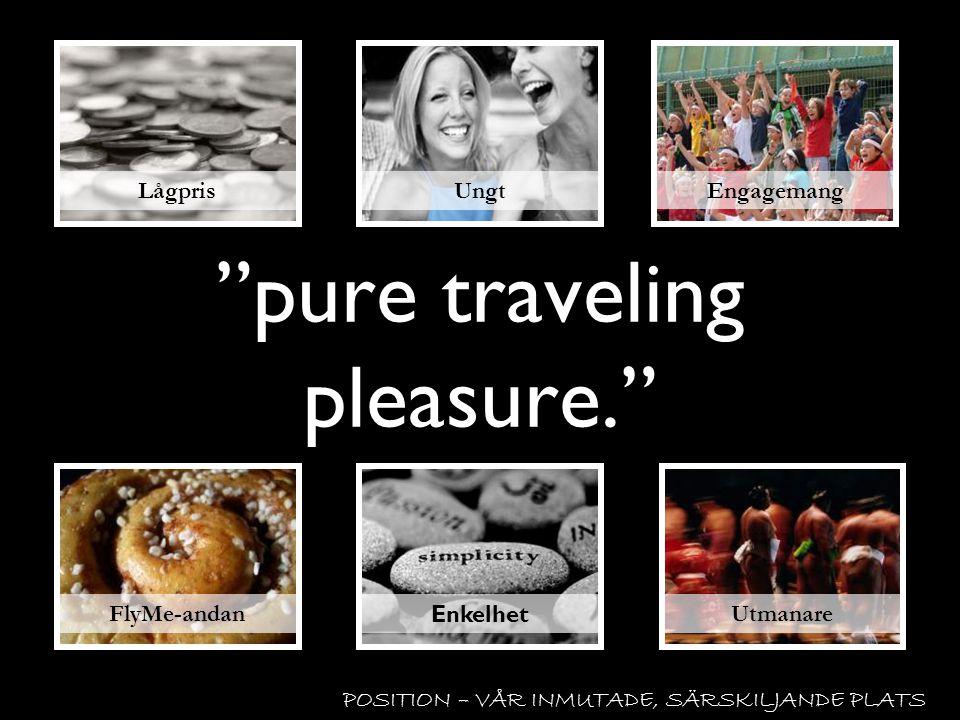 POSITION – VÅR INMUTADE, SÄRSKILJANDE PLATS sheer traveling pleasure. absolute traveling pleasure. total traveling pleasure. complete traveling pleasure. utter traveling pleasure.