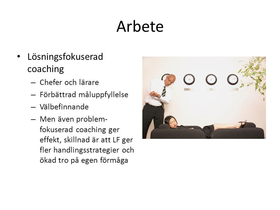 Arbete • Lösningsfokuserad coaching – Chefer och lärare – Förbättrad måluppfyllelse – Välbefinnande – Men även problem- fokuserad coaching ger effekt,
