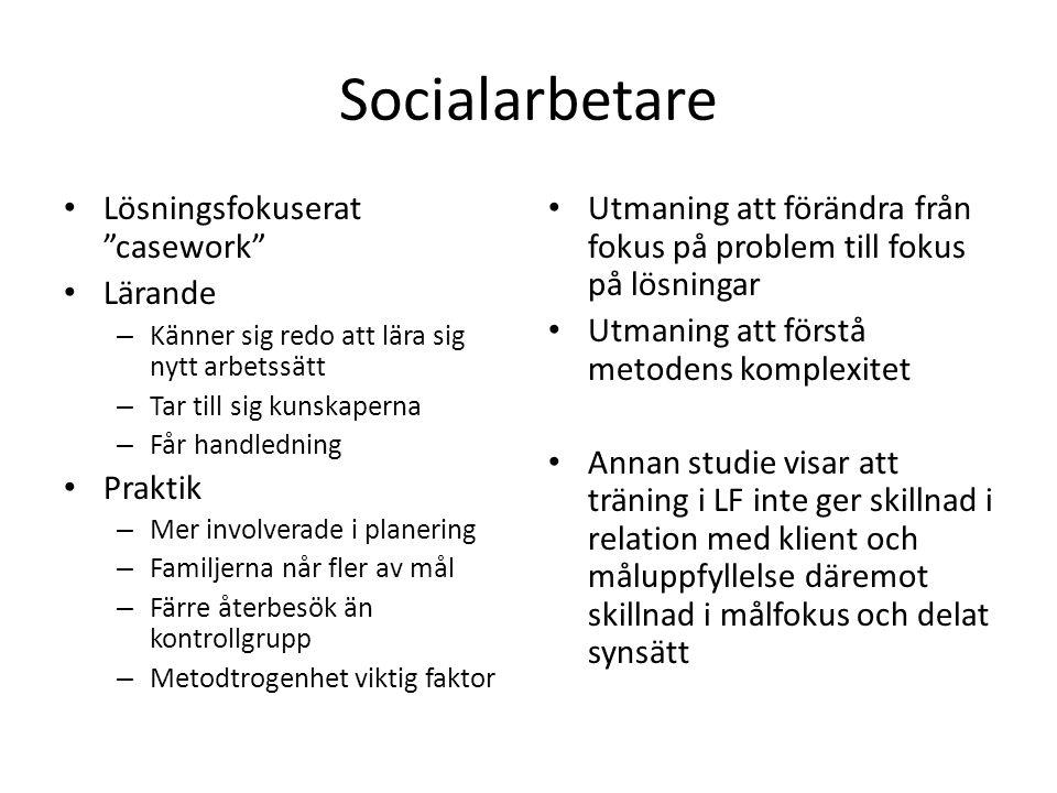 """Socialarbetare • Lösningsfokuserat """"casework"""" • Lärande – Känner sig redo att lära sig nytt arbetssätt – Tar till sig kunskaperna – Får handledning •"""