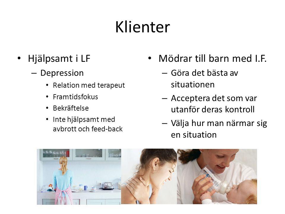 Klienter • Hjälpsamt i LF – Depression • Relation med terapeut • Framtidsfokus • Bekräftelse • Inte hjälpsamt med avbrott och feed-back • Mödrar till
